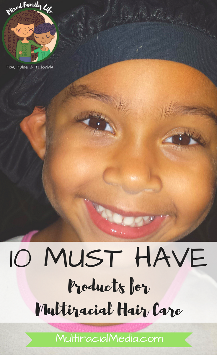 10 MUST HAVE Products for Multiracial Hair Care by Mixed Family Life for Multiracial Media