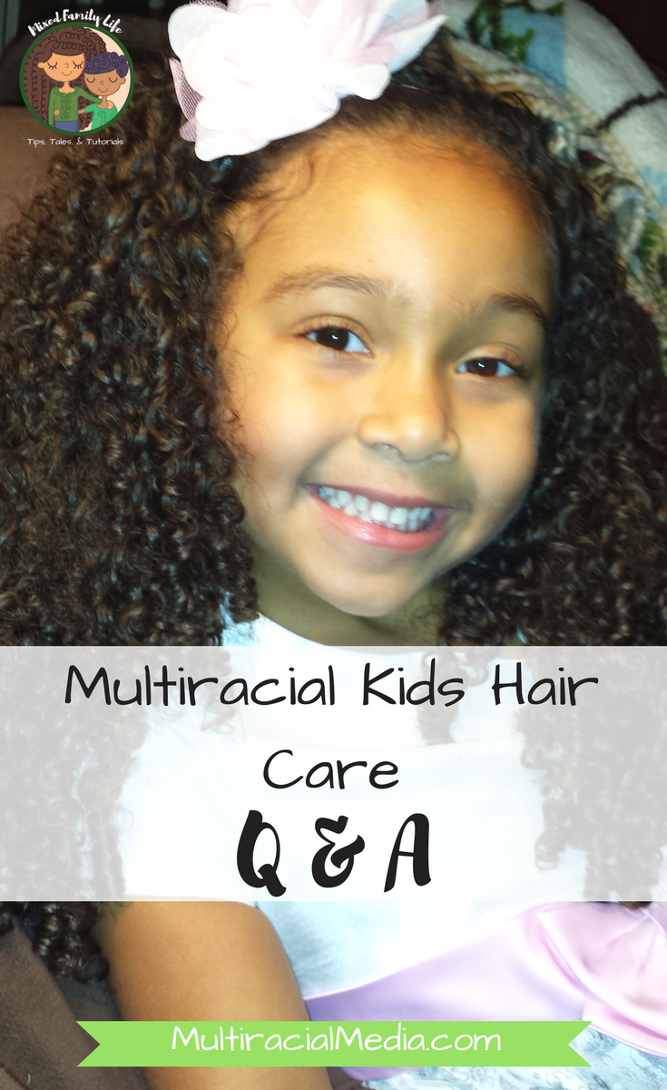 Multiracial Kids Hair Care - Q & A - by Mixed Family Life for Multiracial Media