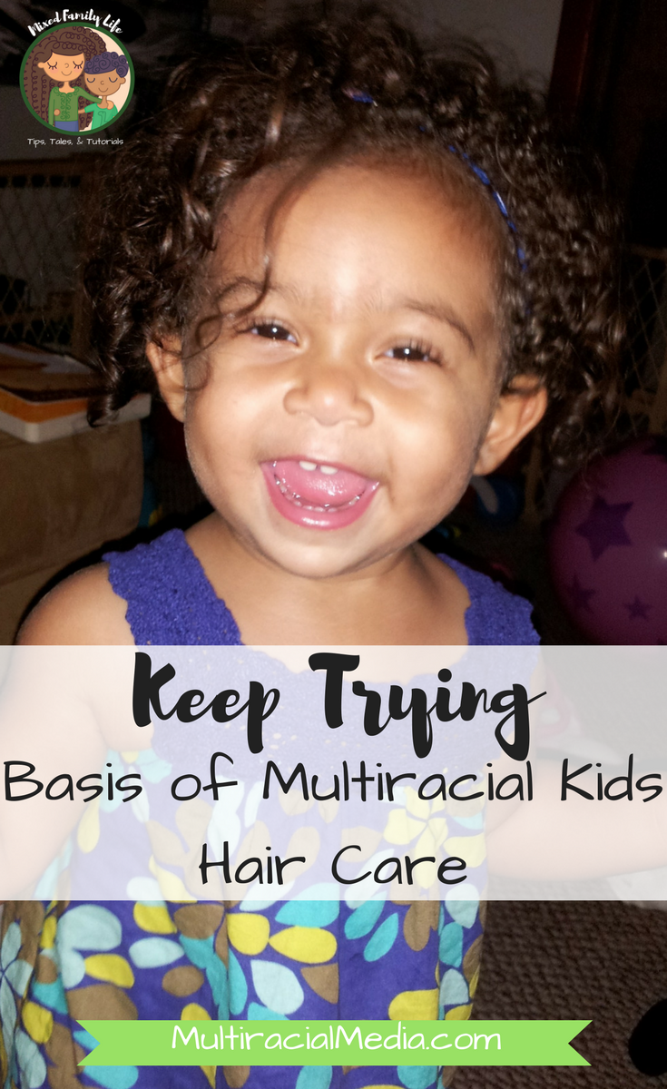 Keep Trying - Basis of Multiracial Kids Hair Care by Mixed Family Life for Multiracial Media